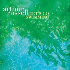 Arthur Russell - Let`s Go Swimming