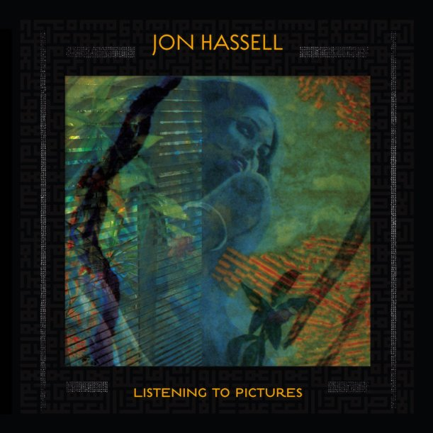 Jon Hassell Listening To pictures