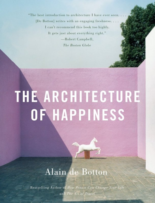Alain de Botton — The Architecture of Happiness