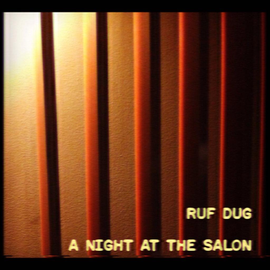 RUF DUG A NIGHT AT THE SALON