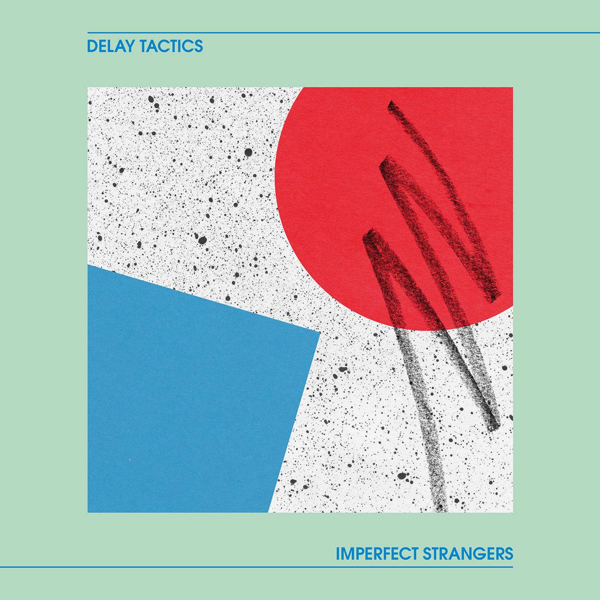 Delay Tactics Imperfect Strangers