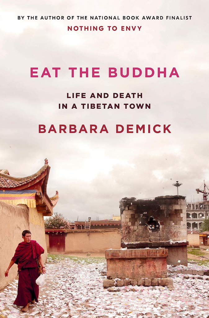 dennis kane Eat the Buddha (The Life and Death in a Tibetan Town) - Barbra Demick