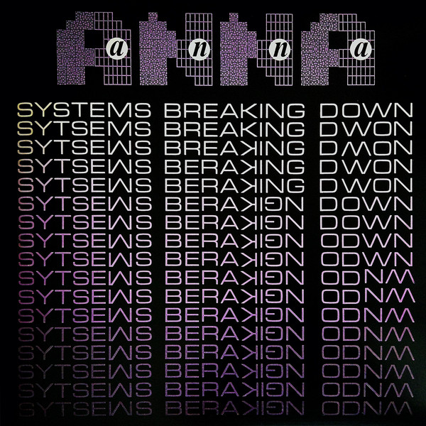 Anna – Systems Breaking Down