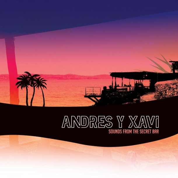 andres y xavi Sounds From The Secret Bar
