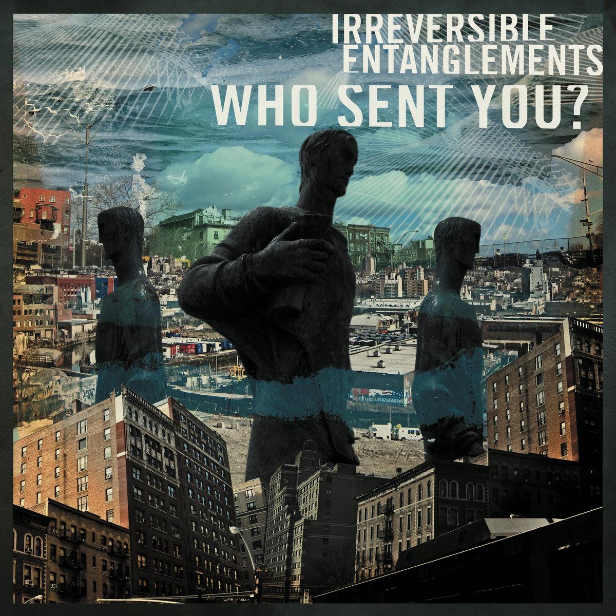 Irreversible Entanglements : Who Sent You