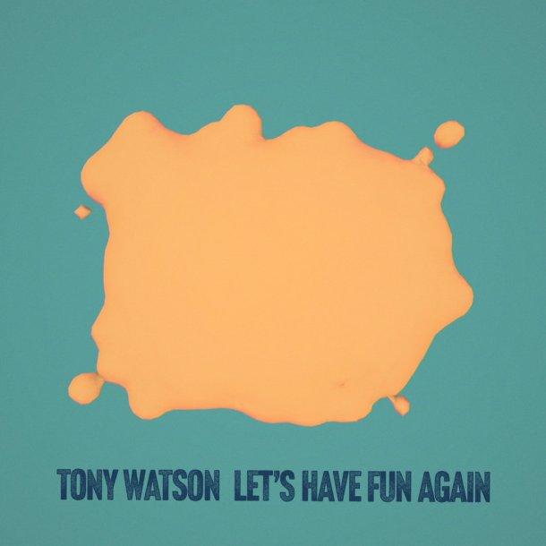 Tony Watson : Lets Have Fun Again